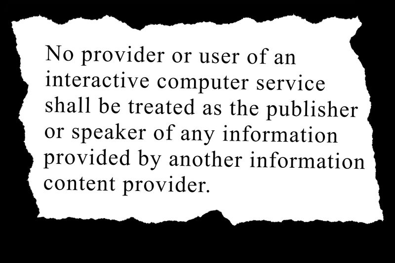 "An illustration of a ripped page with the words: ""No provider or user of an interactive computer service shall be treated as the publisher or speaker of any information provided by another information content provider."""